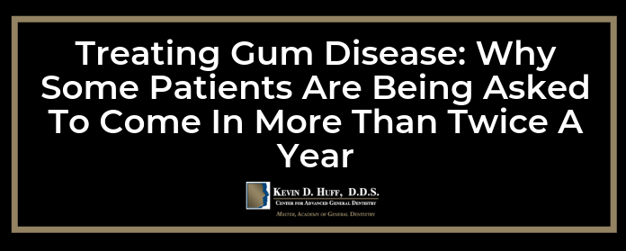 Treating Gum Disease: Why Some Patients Are Being Asked To Come In More Than Twice A Year