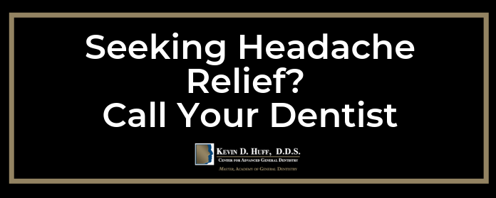 Seeking Headache Relief? Call Your Dentist.
