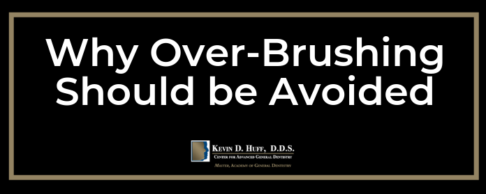 Why Over-Brushing Should Be Avoided