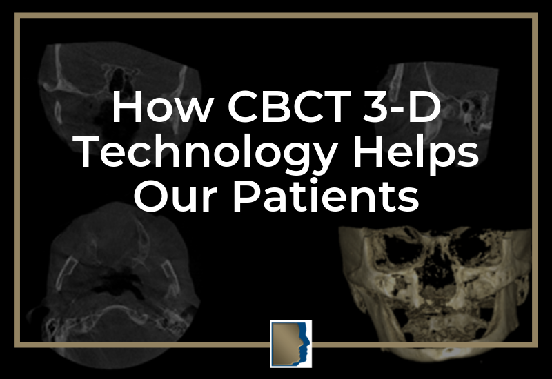How CBCT 3D Technology Helps Our Patients